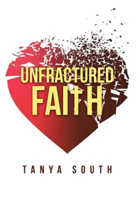 Unfractured Faith  -     By: Tanya South