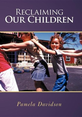 Reclaiming Our Children  -     By: Pamela Davidson