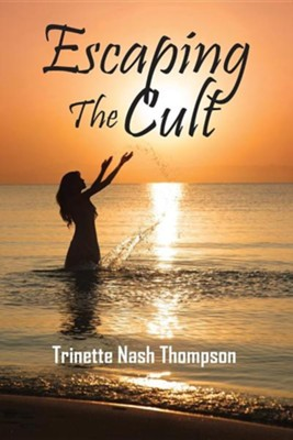 Escaping the Cult  -     By: Trinette Nash Thompson