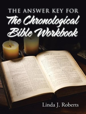 The Answer Key for the Chronological Bible Workbook  -     By: Linda J. Roberts
