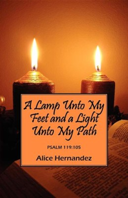 A Lamp Unto My Feet and a Light Unto My Path: The Word  -     By: Alice Hernandez