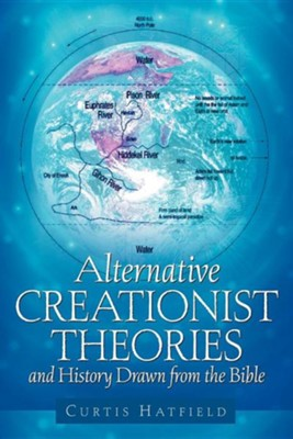 Alternative Creationist Theories and History Drawn from the Bible  -     By: Curtis Hatfield