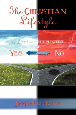 The Christian Lifestyle: A Biblical Perspective of Yes or No  -     By: Jacqueline Hearns