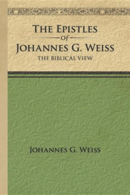 The Epistles of Johannes G. Weiss: The Biblical View  -     By: Johannes G. Weiss