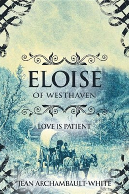 Eloise of Westhaven: Love Is Patient (Volume 2)  -     By: Jean Archambault-White
