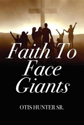 Faith to Face Giants  -     By: Otis Hunter Sr.