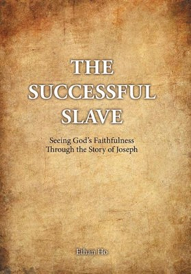 The Successful Slave: Seeing God's Faithfulness Through the Story of Joseph  -     By: Ethan Ho
