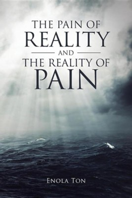 The Pain of Reality and the Reality of Pain  -     By: Enola Ton