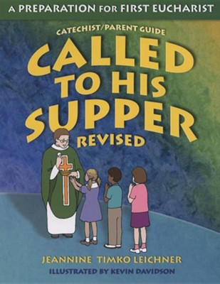 Called to His Supper: A Preparation for First Eucharist Revised Edition  -     By: Jeannine Timko Leichner     Illustrated By: Kevin Davidson