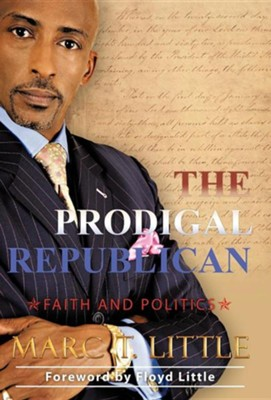 The Prodigal Republican: Faith and Politics  -     By: Marc T. Little
