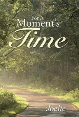For a Moment's Time  -     By: Joelie