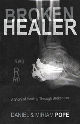Broken Healer: A Story of Healing Through Brokeness  -     By: Daniel Pope, Miriam Pope