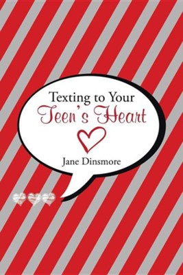 Texting to Your Teen's Heart  -     By: Jane Dinsmore