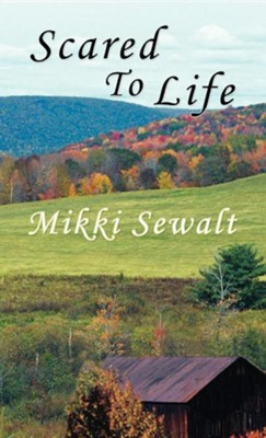 Scared to Life  -     By: Mikki Sewalt