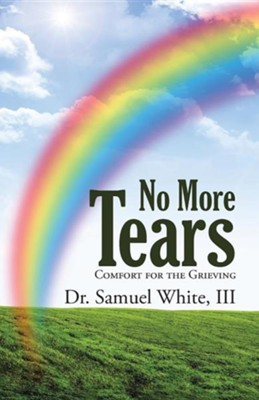 No More Tears: Comfort for the Grieving  -     By: Samuel White III
