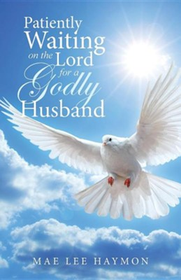 Patiently Waiting on the Lord for a Godly Husband  -     By: Mae Lee Haymon