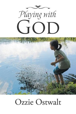 Playing with God  -     By: Ozzie Ostwalt