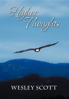 Higher Thoughts  -     By: Wesley Scott