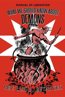 What We Should Know about Demons: Manual of Liberation  -     By: Rev. Luis A. Betances