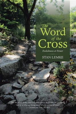 The Word of the Cross: Foolishness or Power  -     By: Stan Lemke