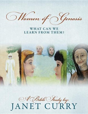 Women of Genesis: What Can We Learn from Them?  -     By: Janet Curry