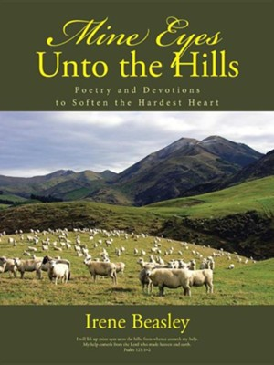 Mine Eyes Unto the Hills: Poetry and Devotions to Soften the Hardest Heart  -     By: Irene Beasley