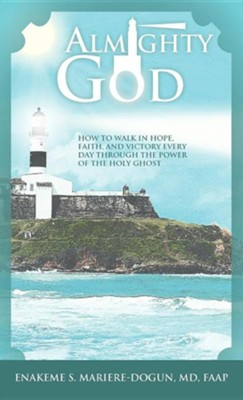 Almighty God: How to Walk in Hope, Faith, and Victory Everyday Through the Power of the Holy Ghost  -     By: Enakeme S. Mariere-Dogun M.D.