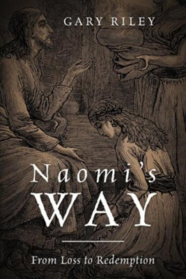 Naomi's Way: From Loss to Redemption  -     By: Gary Riley
