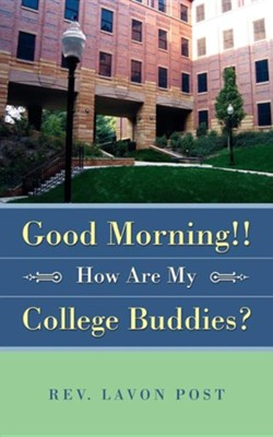 Good Morning!!: How Are My College Buddies?  -     By: LaVon Post