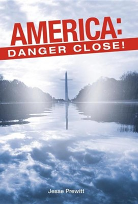 America: Danger Close!: (Will It Be) Revival or Revolution?  -     By: Jesse Prewitt