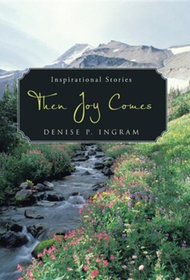 Then Joy Comes  -     By: Denise P. Ingram