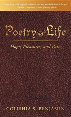 Poetry of Life: Hope, Pleasures, and Pain  -     By: Colishia S. Benjamin