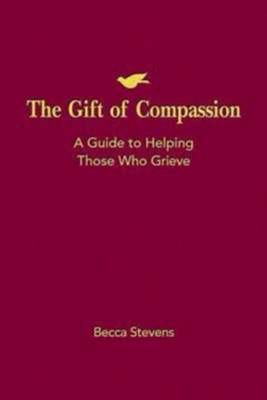 The Gift of Compassion: A Guide to Helping Those that Grieve  -     By: Becca Stevens