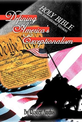 Defining America's Exceptionalism  -     By: Roger Anghis