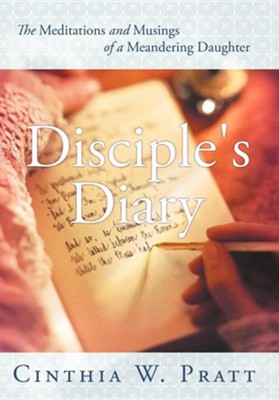 Disciple's Diary: The Meditations and Musings of a Meandering Daughter  -     By: Cinthia W. Pratt MA