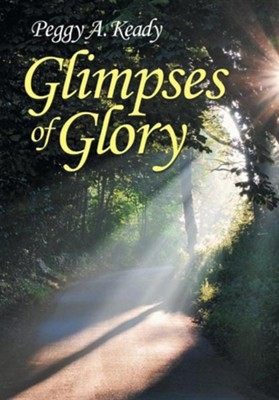Glimpses of Glory  -     By: Peggy A. Keady