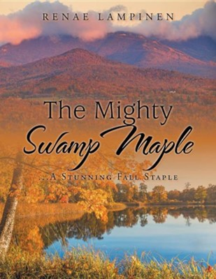 The Mighty Swamp Maple: ...a Stunning Fall Staple  -     By: Renae Lampinen