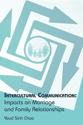 Intercultural Communication: Impacts on Marriage and Family Relationships  -     By: Youd Sinh Chao