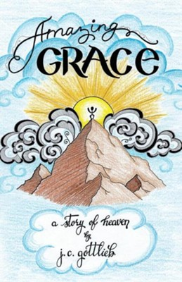 Amazing Grace: A Story of Heaven  -     By: J.C. Gottlieb
