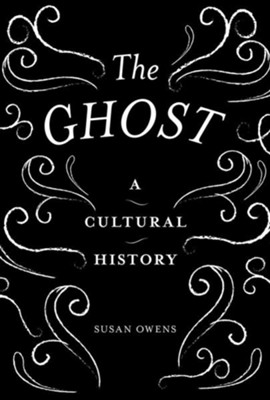 The Ghost: A Cultural History  -     By: Susan Owens