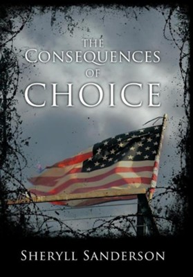 The Consequences of Choice  -     By: Sheryll Sanderson