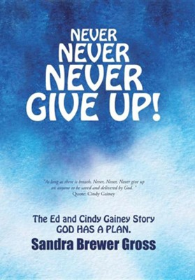 Never Never Never Give Up!: The Ed and Cindy Gainey Story God Has a Plan.  -     By: Sandra Brewer Gross