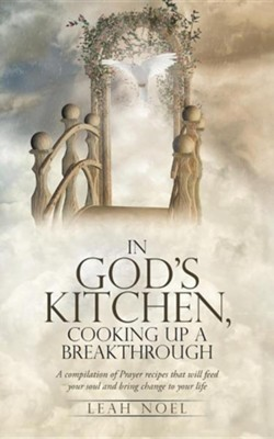 In God's Kitchen, Cooking Up a Breakthrough: A Compilation of Prayer Recipes That Will Feed Your Soul and Bring Change to Your Life  -     By: Leah Noel