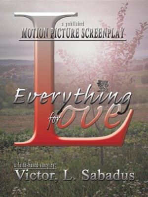 Everything for Love  -     By: Victor L. Sabadus