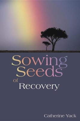 Sowing Seeds of Recovery  -     By: Catherine Yack