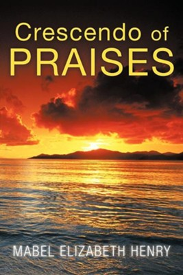 Crescendo of Praises  -     By: Mabel Elizabeth Henry