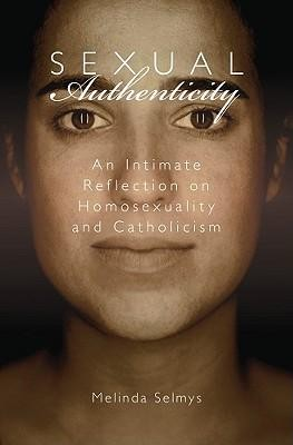 Sexual Authenticity: An Intimate Reflection on Homosexuality and Catholicism  -     By: Melinda Selmys