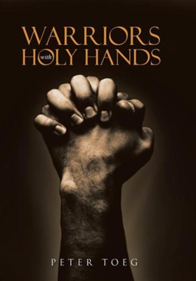 Warriors with Holy Hands  -     By: Peter Toeg