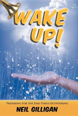 Wake Up!: Preparing for the End-Times Outpouring  -     By: Neil Gilligan