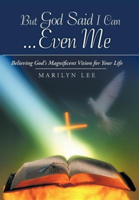But God Said I Can...Even Me: Believing God's Magnificent Vision for Your Life  -     By: Marilyn Lee
